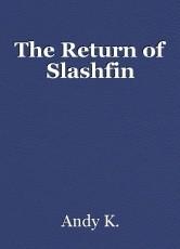 The Return of Slashfin