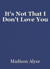 It's Not That I Don't Love You