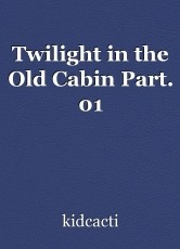 Twilight in the Old Cabin Part. 01