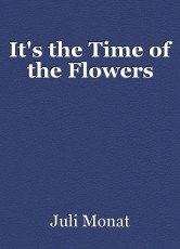 It's the Time of the Flowers