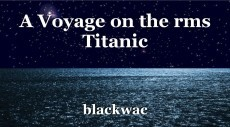 A Voyage on the rms Titanic