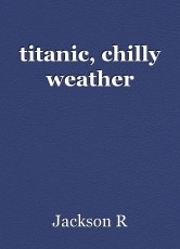 titanic, chilly weather
