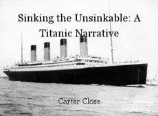 Sinking the Unsinkable: A Titanic Narrative