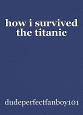 how i survived the titanic