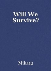 Will We Survive?