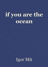 if you are the ocean