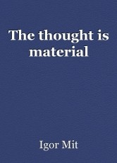 The thought is material