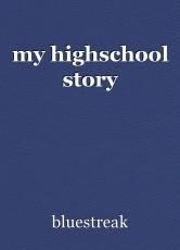 my highschool story