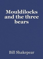 Mouldilocks and the three bears