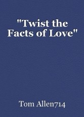 """Twist the Facts of Love"""