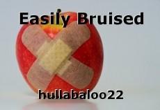 Easily Bruised