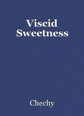 Viscid Sweetness