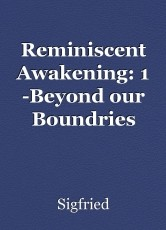 Reminiscent Awakening: 1 -Beyond our Boundries