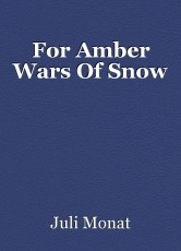 For Amber Wars Of Snow