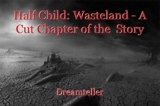 Half Child: Wasteland - A Cut Chapter of the  Story