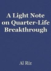 A Light Note on Quarter-Life Breakthrough