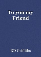 To you my Friend
