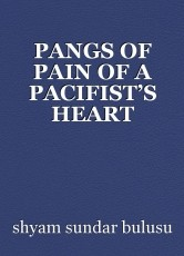 PANGS OF PAIN OF A PACIFIST'S HEART