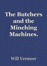 The Butchers and the Minching Machines.