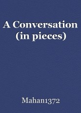 A Conversation (in pieces)
