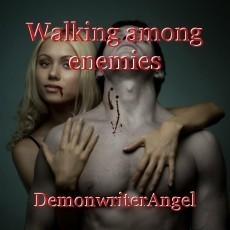 Walking among enemies