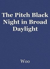 The Pitch Black Night in Broad Daylight