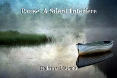 Pause, A Silent Interfere