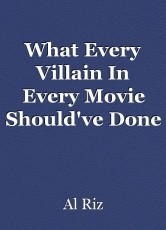 What Every Villain In Every Movie Should've Done