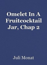 Omelet In A Fruitcocktail Jar, Chap 2
