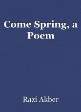 Come Spring, a Poem