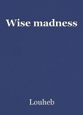 Wise madness