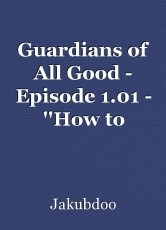 Guardians of All Good - Episode 1.01 - ''How to Become a Guardian''