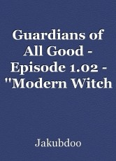 Guardians of All Good - Episode 1.02 - ''Modern Witch Hunt''
