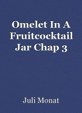 Omelet In A Fruitcocktail Jar Chap 3