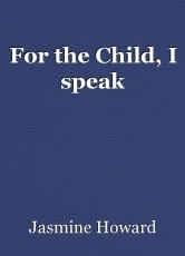 For the Child, I speak