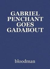 GABRIEL PENCHANT GOES GADABOUT
