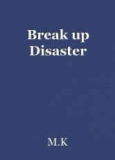Break up Disaster