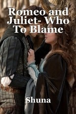 Romeo and Juliet- Who To Blame