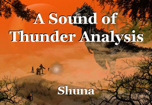 a sound of thunder analysis essay Into essay a sound of thunder analysis of a sound of thunder by ray bradbury a  sound of thunder essay ray sameness in the giver essay prompt november 16.