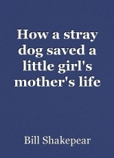 How a stray dog saved a little girl's mother's life