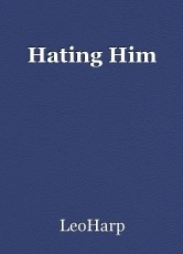 Hating Him