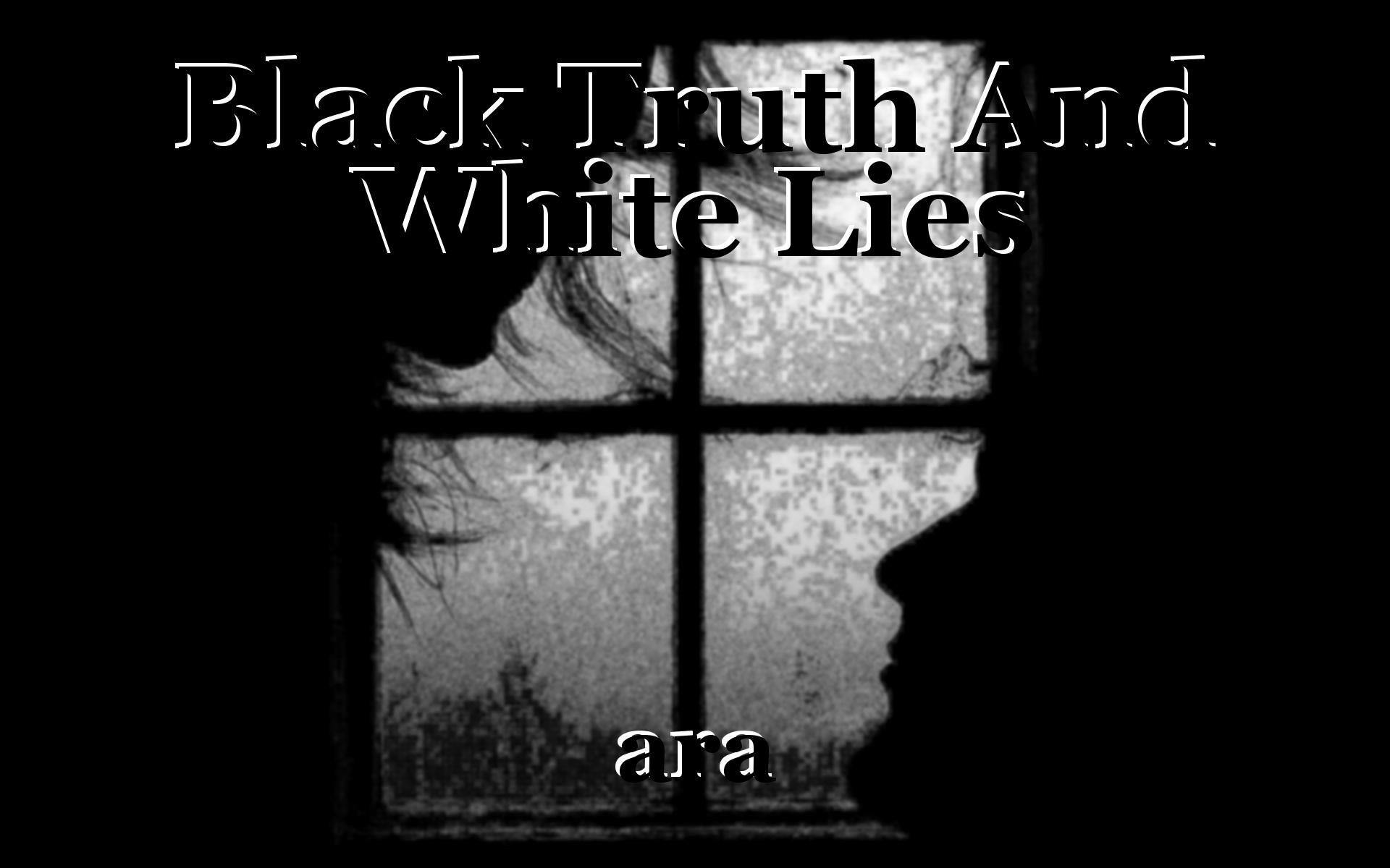 Black Truth And White Lies Book By Ara