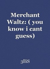 Merchant Waltz: ( you know i cant guess)