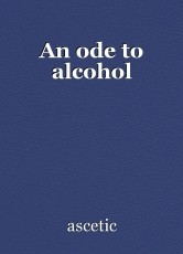 An ode to alcohol