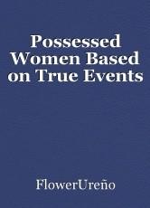 Possessed Women Based on True Events