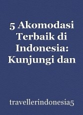 5 Akomodasi Terbaik di Indonesia: Kunjungi dan Nikmati!