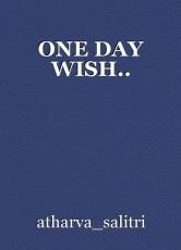ONE DAY WISH..