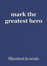 mark the greatest hero