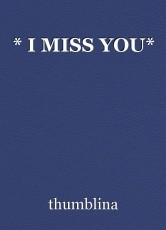 * I MISS YOU*