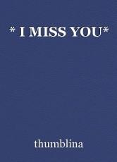 * I MISS YOU*